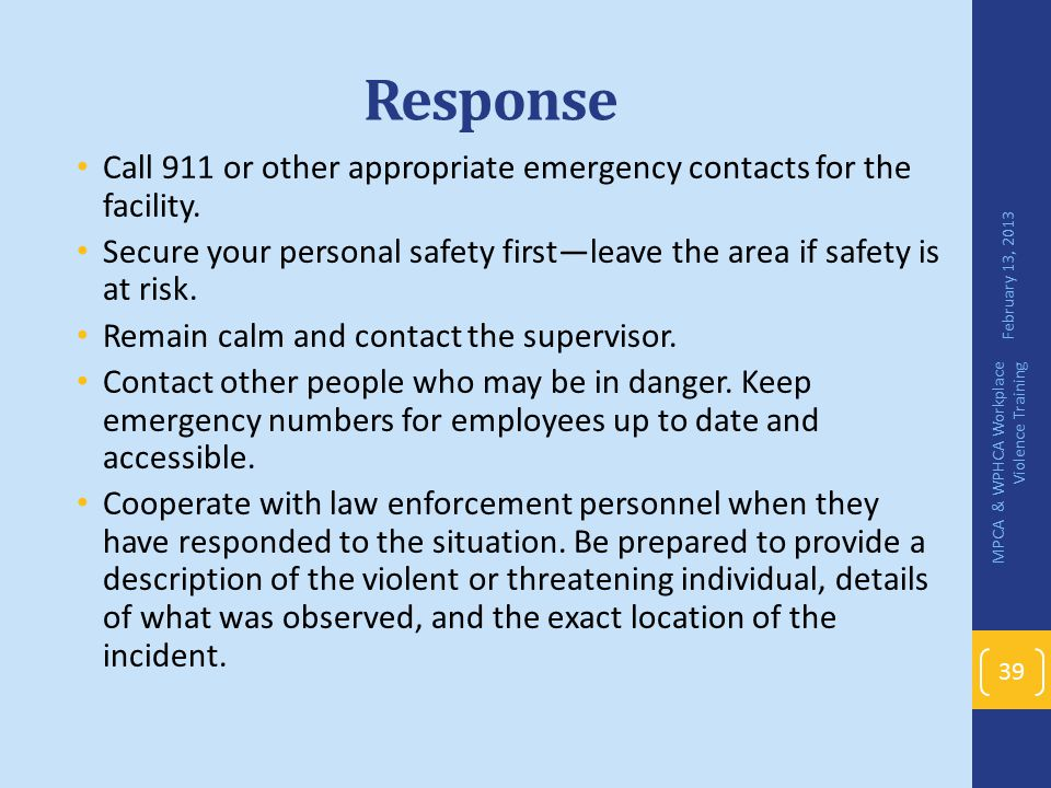 Response Call 911 or other appropriate emergency contacts for the facility. Secure your personal safety first—leave the area if safety is at risk. Rem