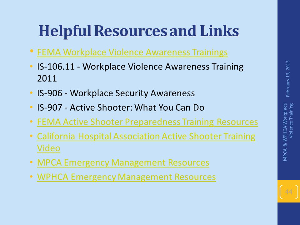 Helpful Resources and Links FEMA Workplace Violence Awareness Trainings IS-106.11 - Workplace Violence Awareness Training 2011 IS-906 - Workplace Secu