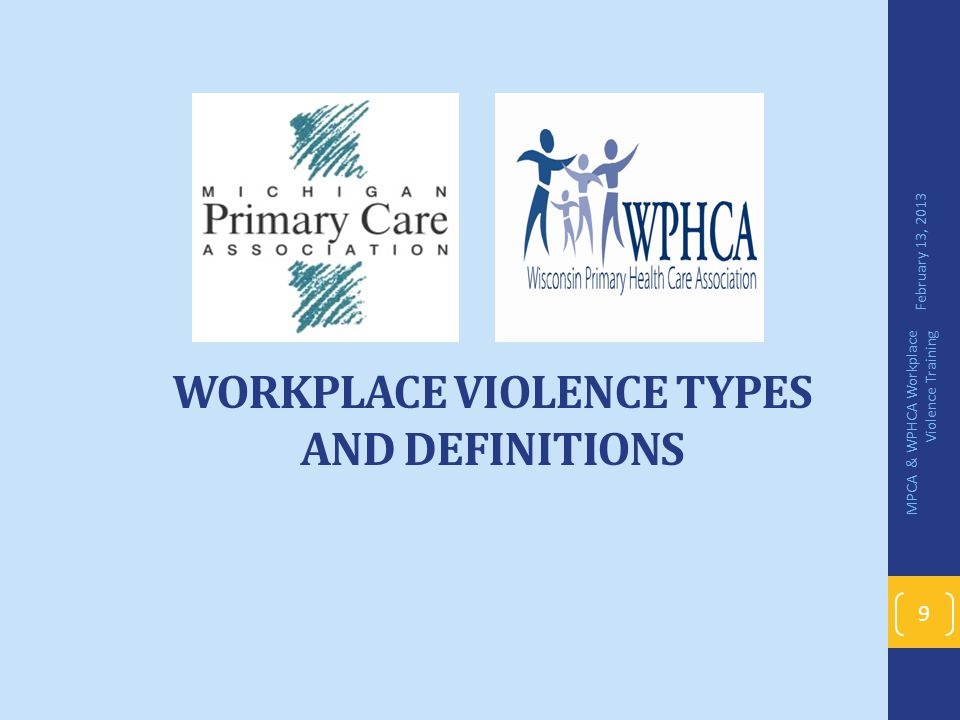 WORKPLACE VIOLENCE TYPES AND DEFINITIONS February 13, 2013 MPCA & WPHCA Workplace Violence Training 9