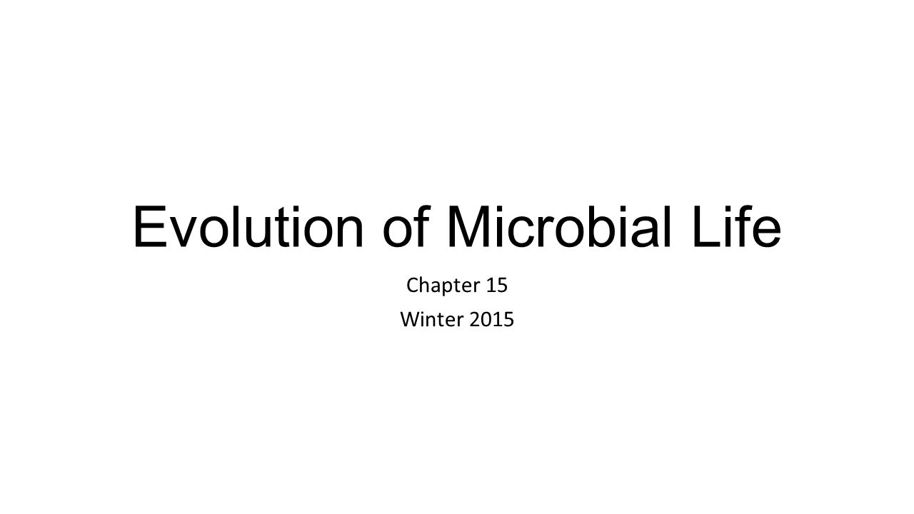 Evolution of Microbial Life Chapter 15 Winter 2015