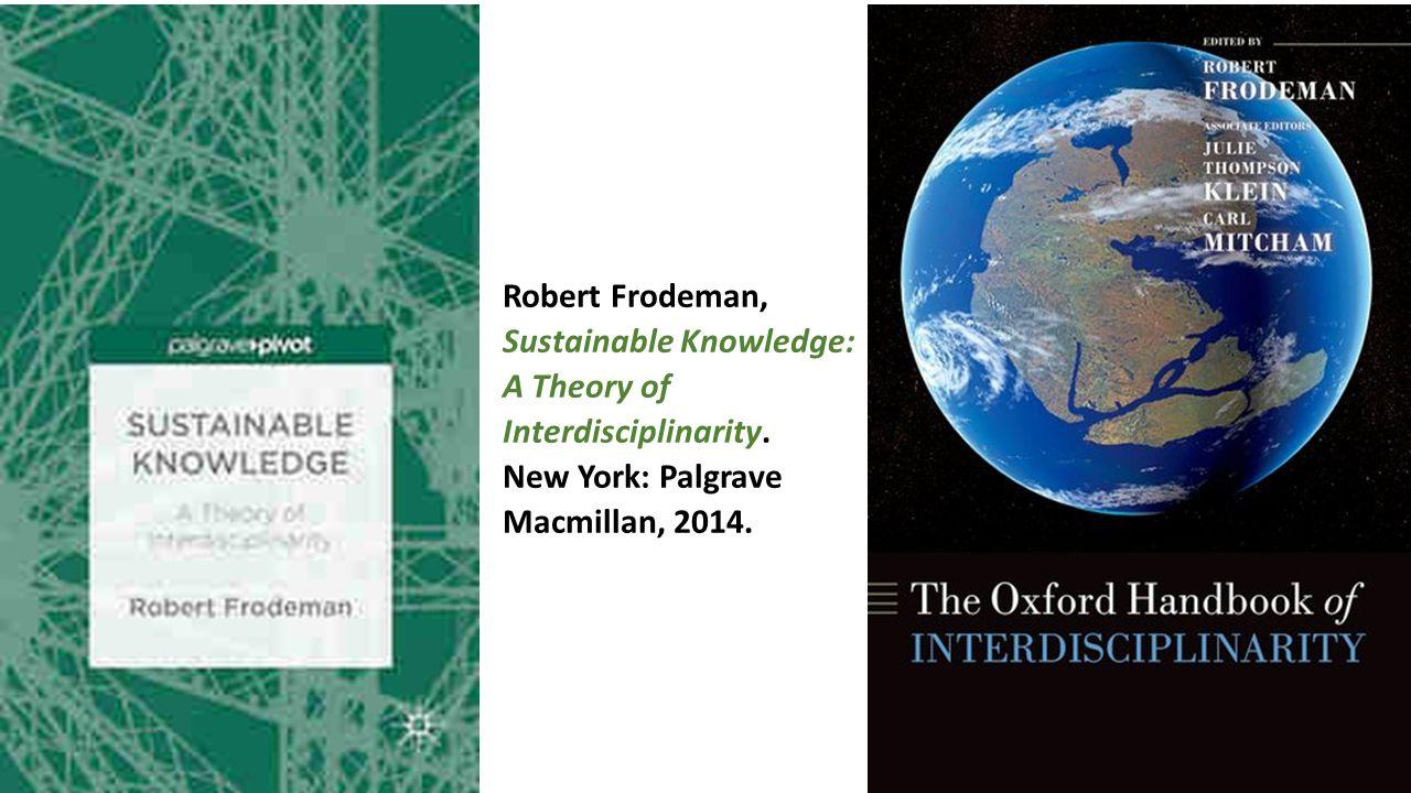 Robert Frodeman, Sustainable Knowledge: A Theory of Interdisciplinarity.