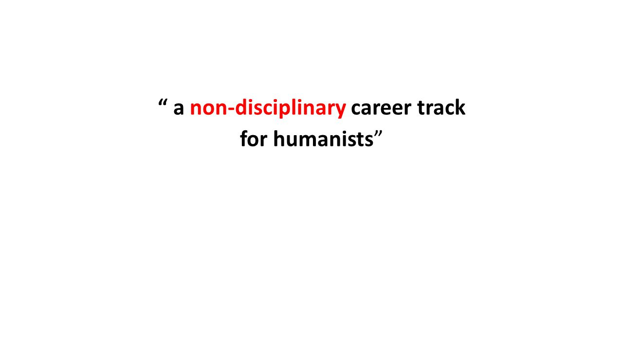 """ a non-disciplinary career track for humanists"""