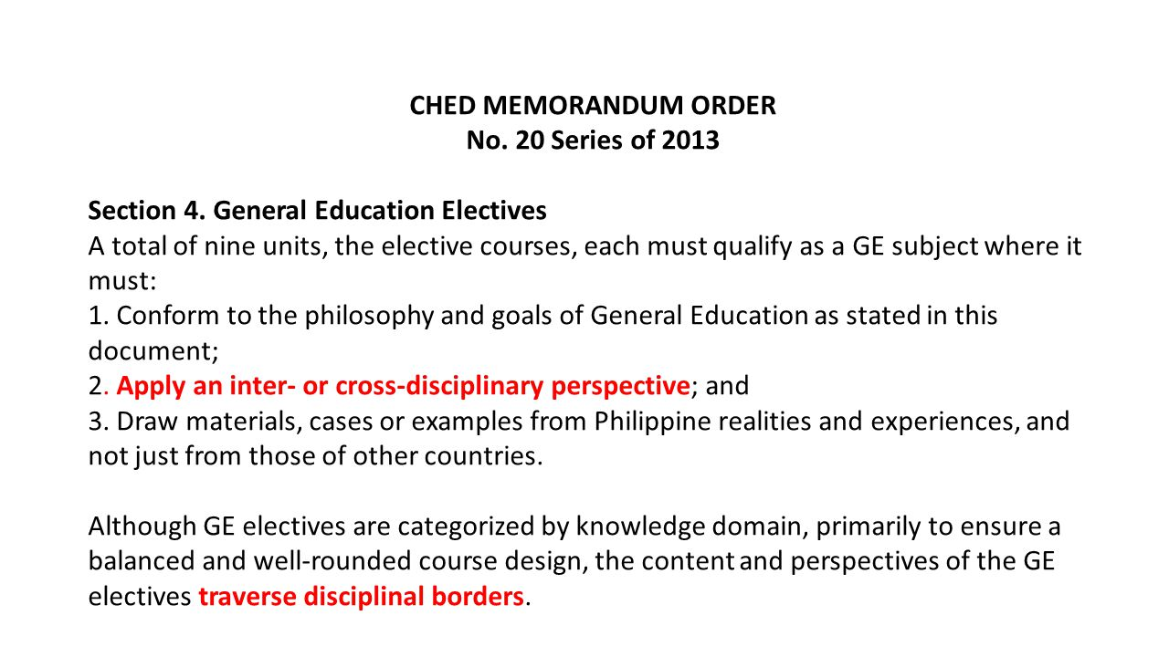 CHED MEMORANDUM ORDER No. 20 Series of 2013 Section 4. General Education Electives A total of nine units, the elective courses, each must qualify as a