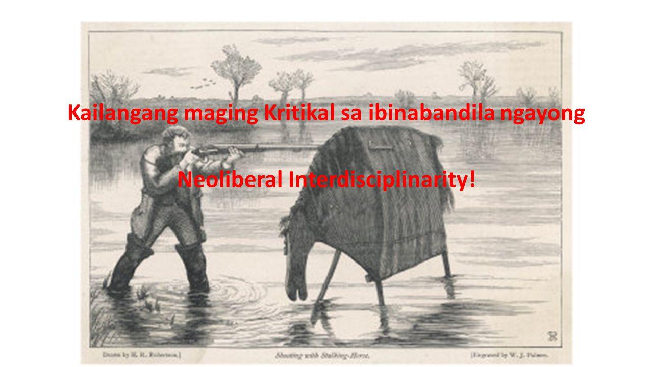 Kailangang maging Kritikal sa ibinabandila ngayong Neoliberal Interdisciplinarity!