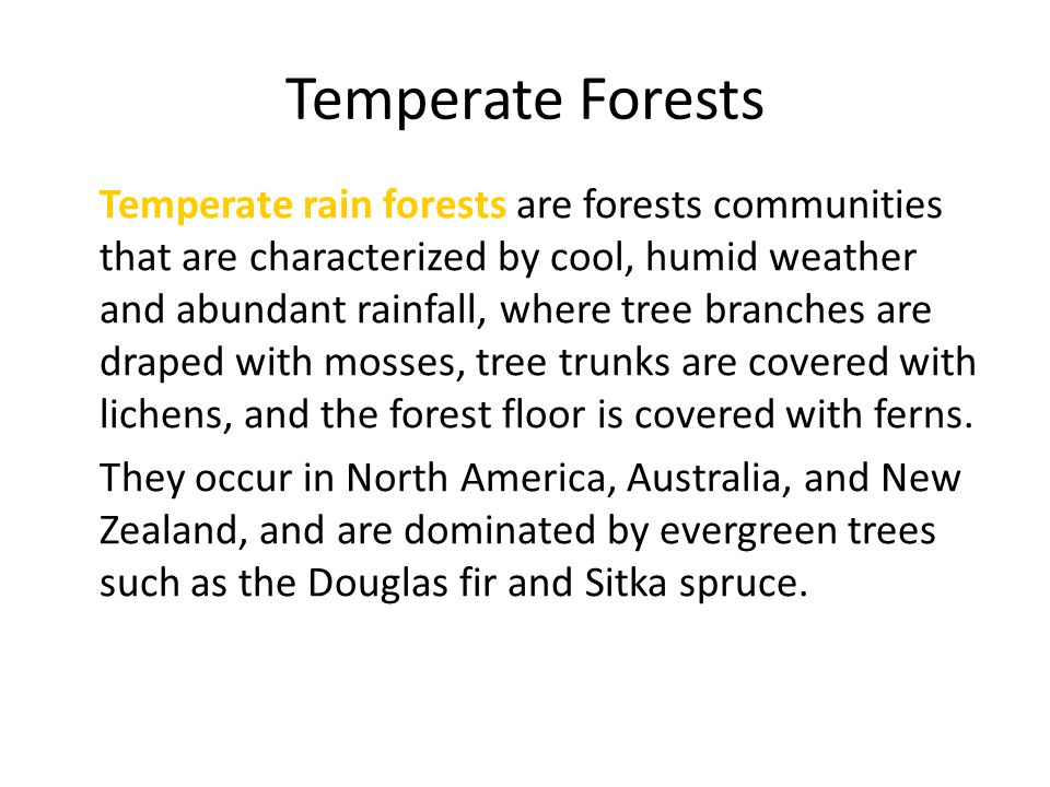 Temperate Forests Temperate rain forests are forests communities that are characterized by cool, humid weather and abundant rainfall, where tree branc