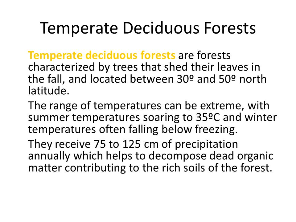 Temperate Deciduous Forests Temperate deciduous forests are forests characterized by trees that shed their leaves in the fall, and located between 30º