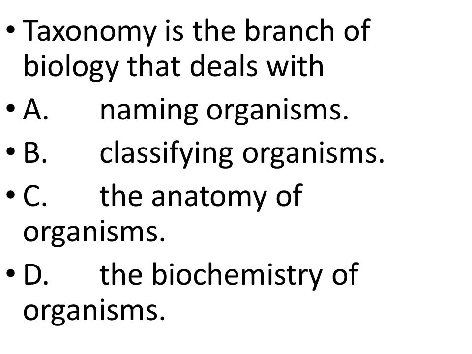 Taxonomy is the branch of biology that deals with A.