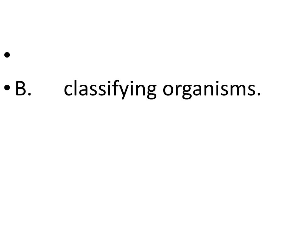 B. classifying organisms.