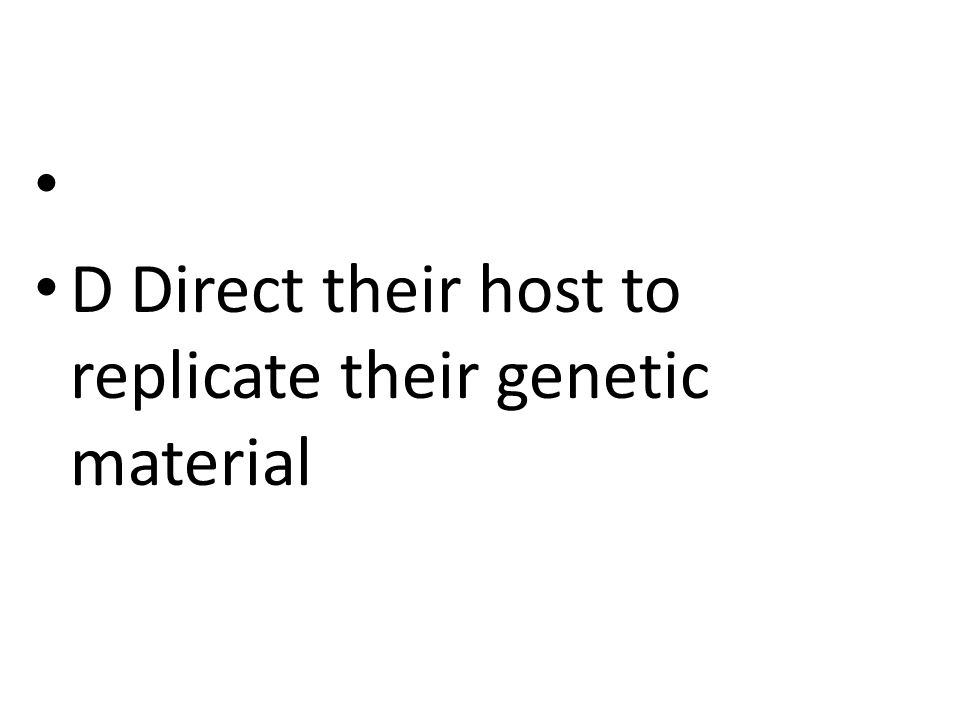 DDirect their host to replicate their genetic material