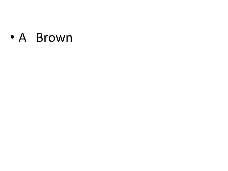 A Brown