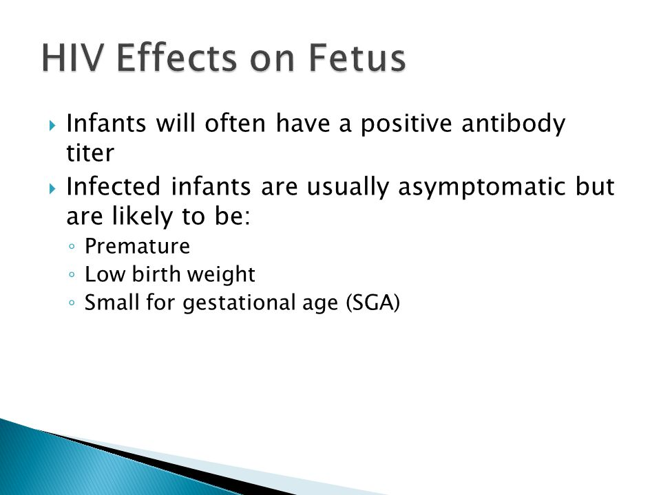  Infants will often have a positive antibody titer  Infected infants are usually asymptomatic but are likely to be: ◦ Premature ◦ Low birth weight ◦ Small for gestational age (SGA)