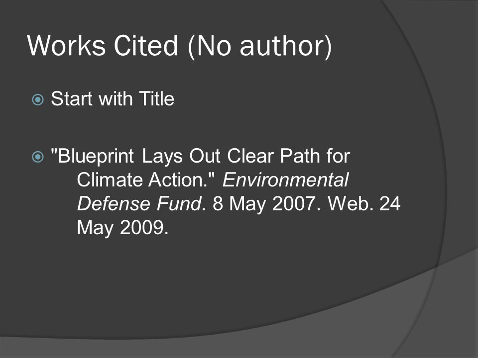 Works Cited (No author)  Start with Title  Blueprint Lays Out Clear Path for Climate Action. Environmental Defense Fund.