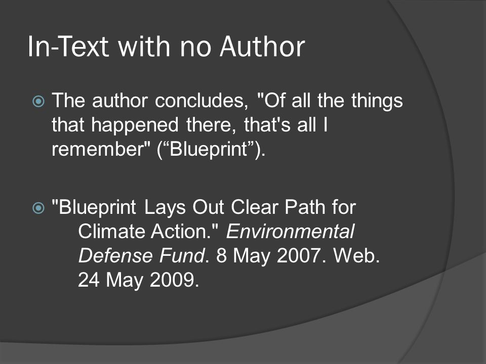 In-Text with no Author  The author concludes, Of all the things that happened there, that s all I remember ( Blueprint ).