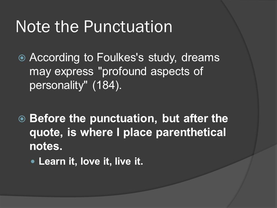 Note the Punctuation  According to Foulkes s study, dreams may express profound aspects of personality (184).