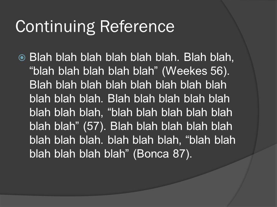 "Continuing Reference  Blah blah blah blah blah blah. Blah blah, ""blah blah blah blah blah"" (Weekes 56). Blah blah blah blah blah blah blah blah blah"