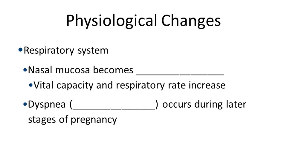 Physiological Changes Respiratory system Nasal mucosa becomes ________________Vital capacity and respiratory rate increase Dyspnea (_______________) o