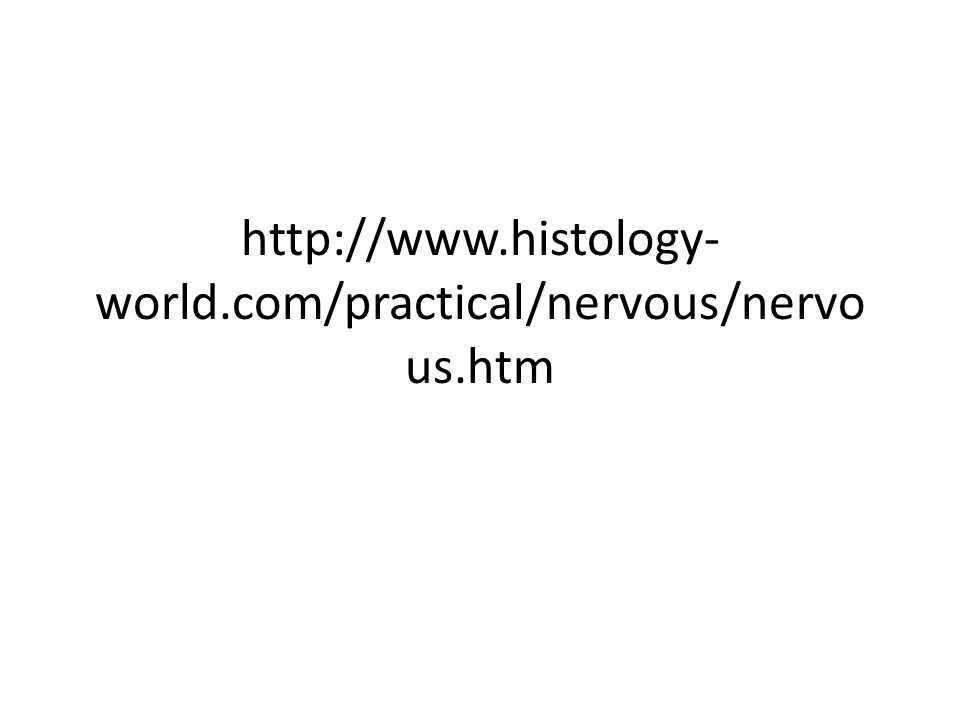 http://www.histology- world.com/practical/nervous/nervo us.htm