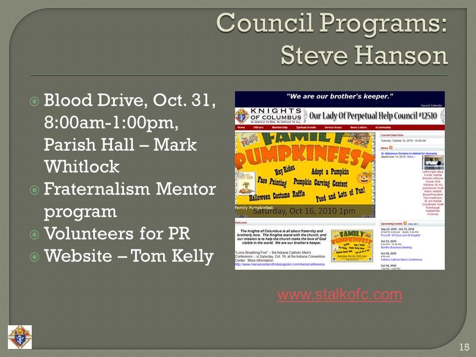  Blood Drive, Oct. 31, 8:00am-1:00pm, Parish Hall – Mark Whitlock  Fraternalism Mentor program  Volunteers for PR  Website – Tom Kelly 15 www.stal