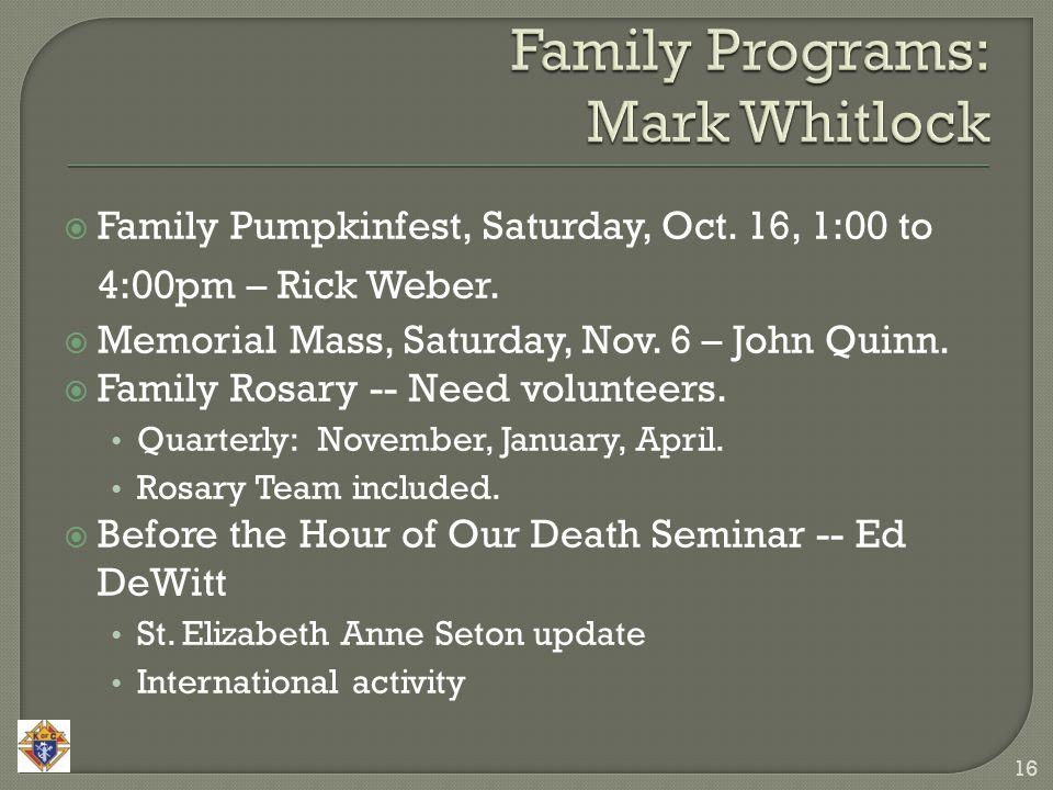  Family Pumpkinfest, Saturday, Oct. 16, 1:00 to 4:00pm – Rick Weber.  Memorial Mass, Saturday, Nov. 6 – John Quinn.  Family Rosary -- Need voluntee