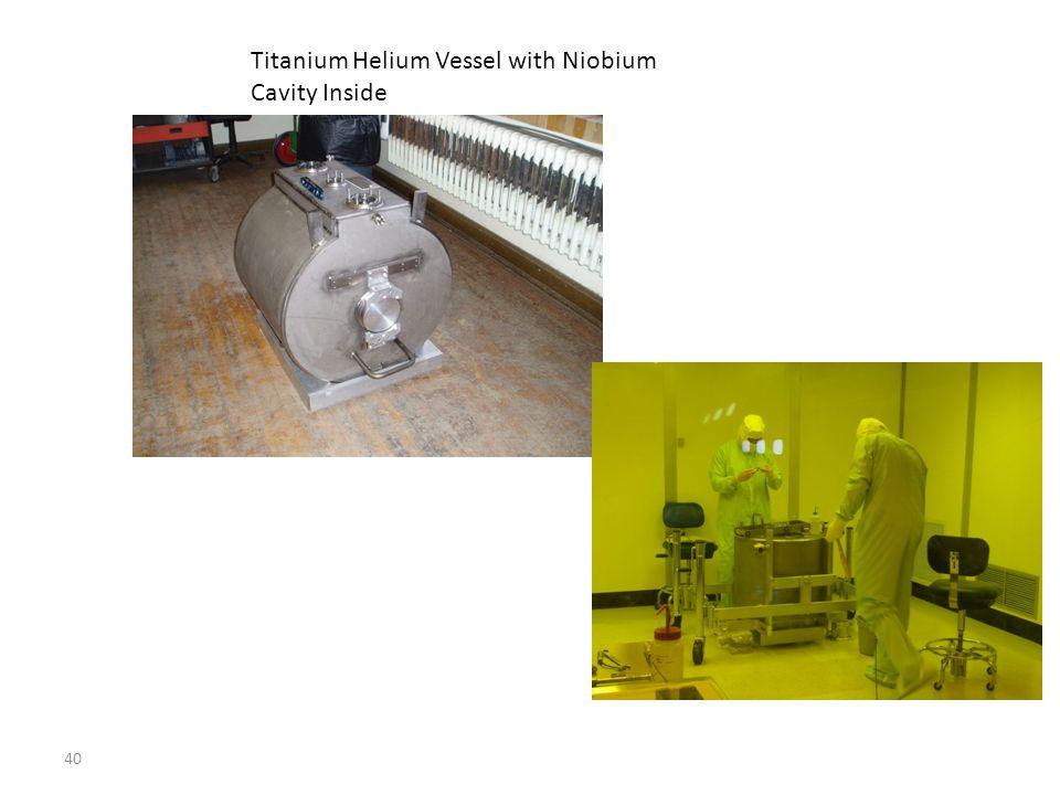 40 Titanium Helium Vessel with Niobium Cavity Inside