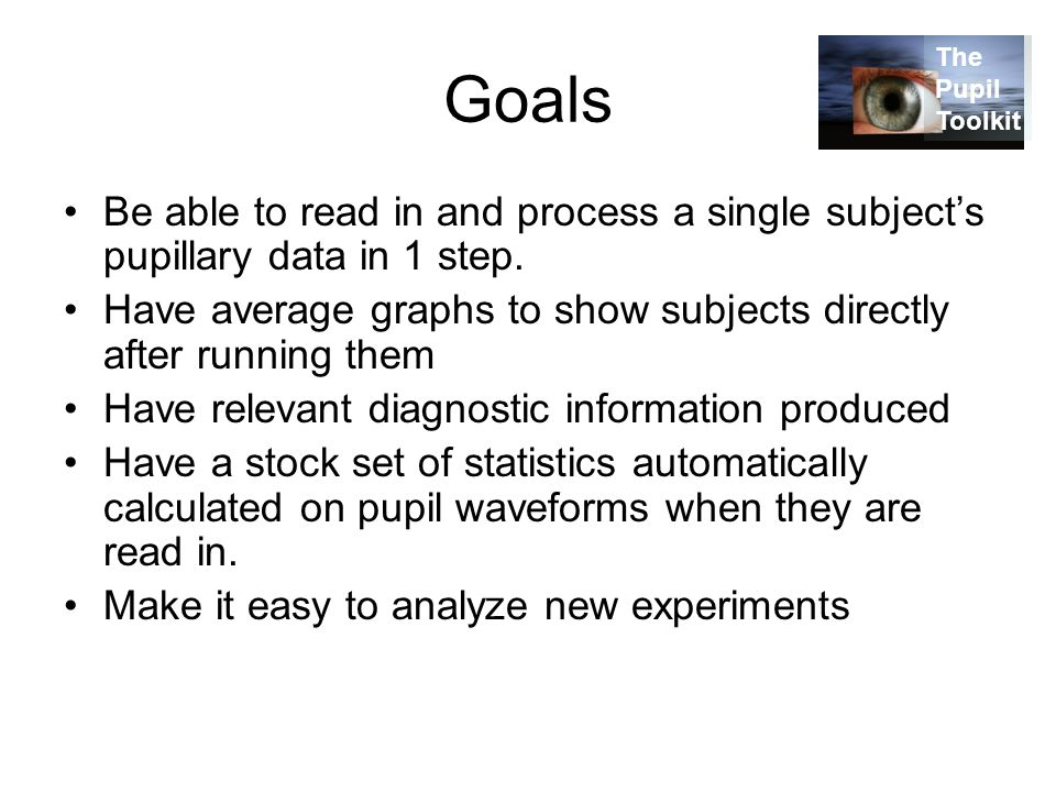Goals Be able to read in and process a single subject's pupillary data in 1 step.