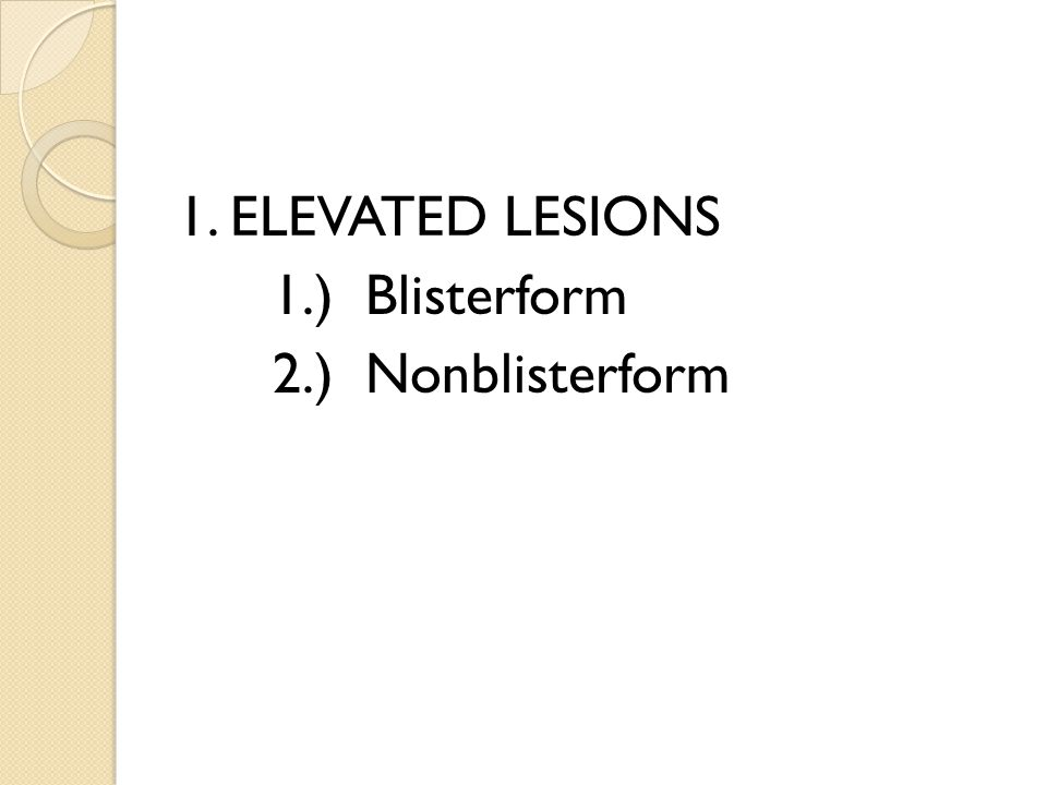 1. ELEVATED LESIONS 1.) Blisterform 2.) Nonblisterform
