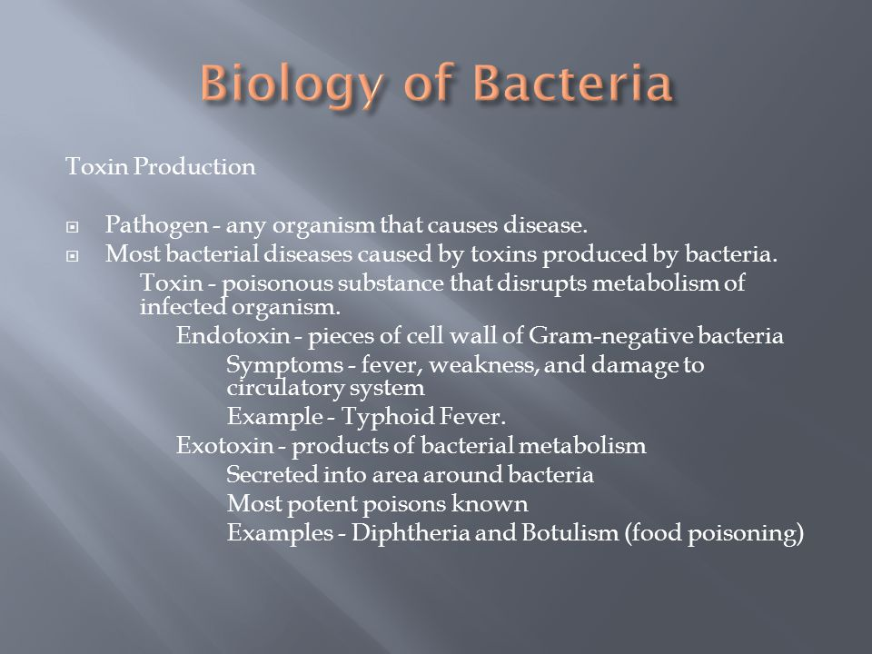 Toxin Production  Pathogen - any organism that causes disease.  Most bacterial diseases caused by toxins produced by bacteria. Toxin - poisonous sub