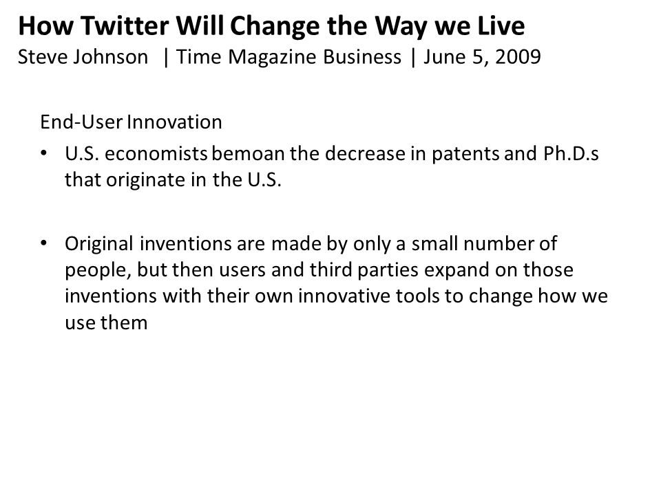 How Twitter Will Change the Way we Live Steve Johnson | Time Magazine Business | June 5, 2009 End-User Innovation U.S.