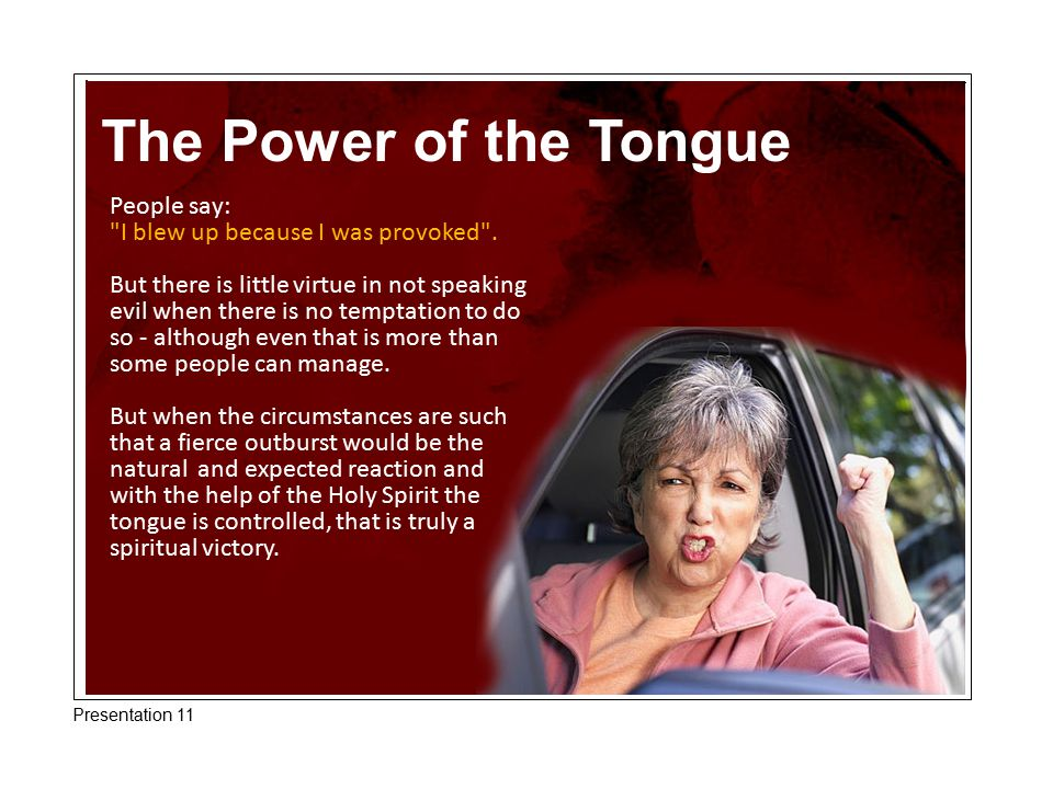 The Power of the Tongue People say: