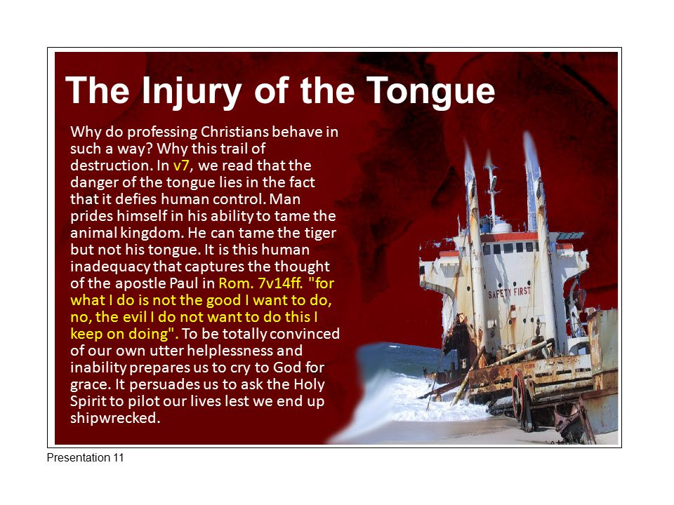The Injury of the Tongue Why do professing Christians behave in such a way? Why this trail of destruction. In v7, we read that the danger of the tongu