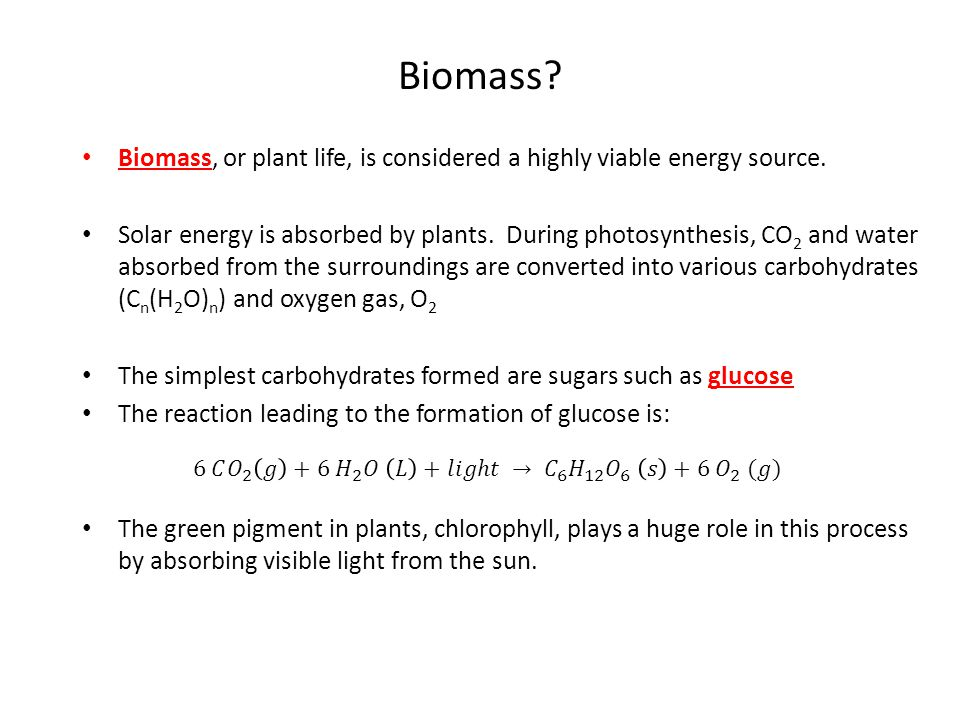 Biomass.Biomass, or plant life, is considered a highly viable energy source.