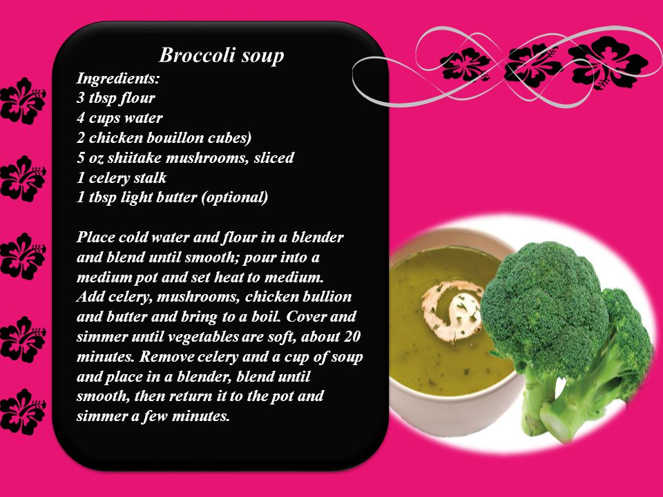 Zuccini detox soup IIngredients 2 tsps olive oil 2 cups chicken broth 4 cups chopped broccoli 1 stalk large celery 1 clove garlic 3/4 cup chopped onion 1 potato 1 1/2 cups skim milk Let milk warm to room temperature.
