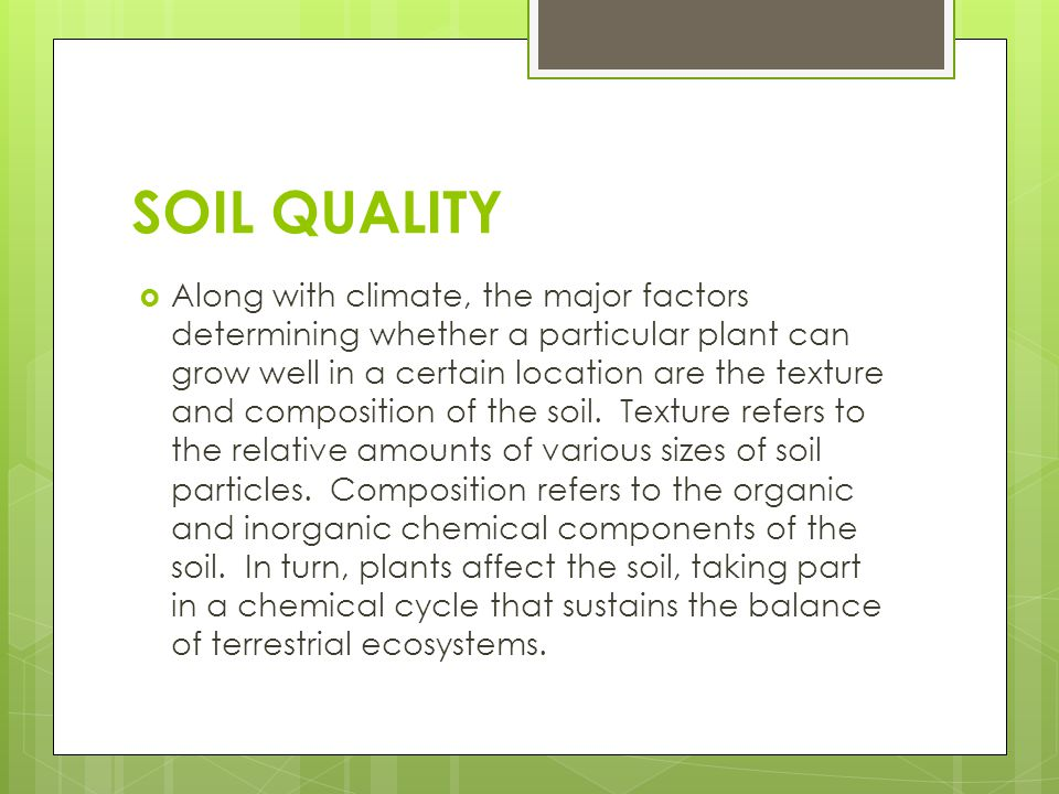 SOIL QUALITY  Along with climate, the major factors determining whether a particular plant can grow well in a certain location are the texture and co