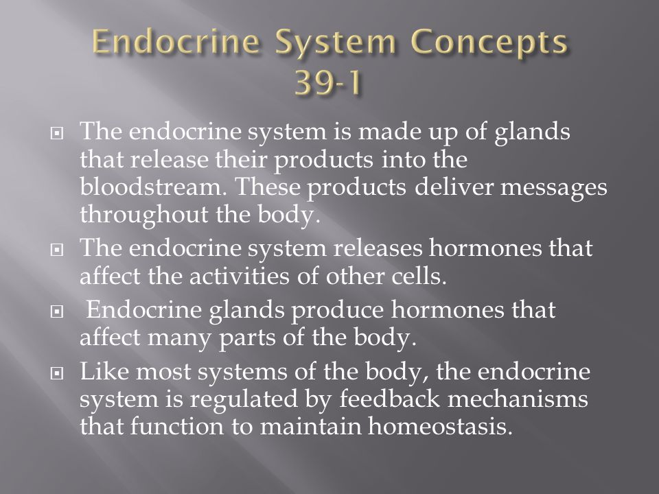 The endocrine system is made up of glands that release their products into the bloodstream.