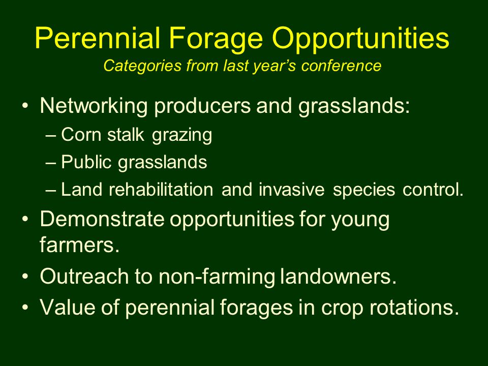 Perennial Forage Opportunities Categories from last year's conference Networking producers and grasslands: –Corn stalk grazing –Public grasslands –Lan