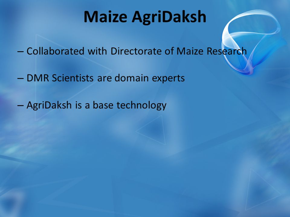 Maize AgriDaksh – Collaborated with Directorate of Maize Research – DMR Scientists are domain experts – AgriDaksh is a base technology