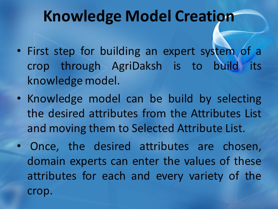 Knowledge Model Creation First step for building an expert system of a crop through AgriDaksh is to build its knowledge model.