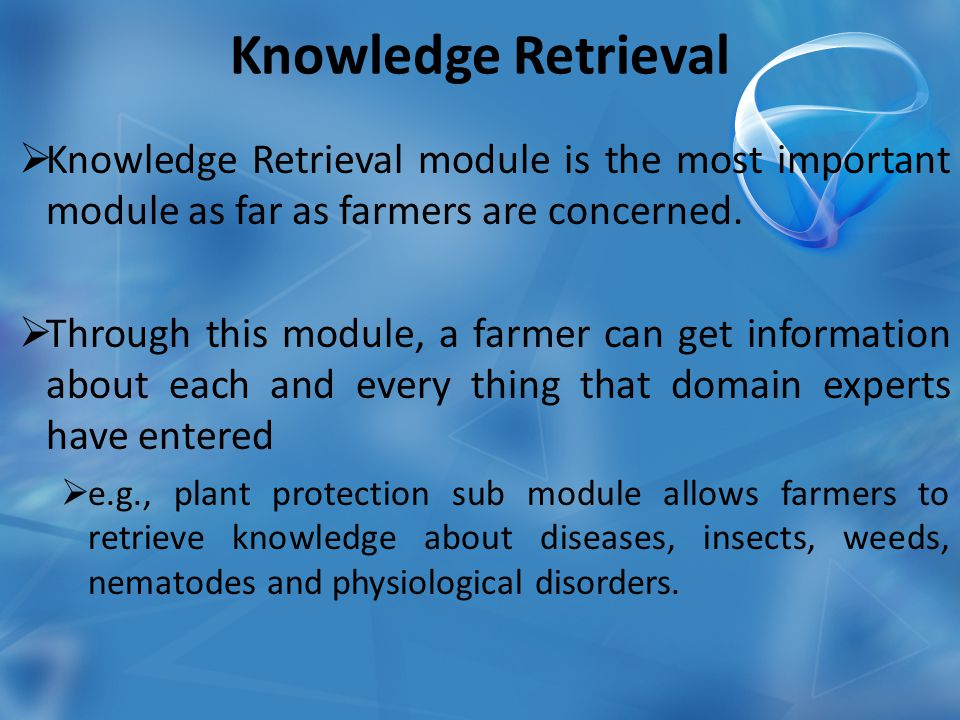 Knowledge Retrieval  Knowledge Retrieval module is the most important module as far as farmers are concerned.