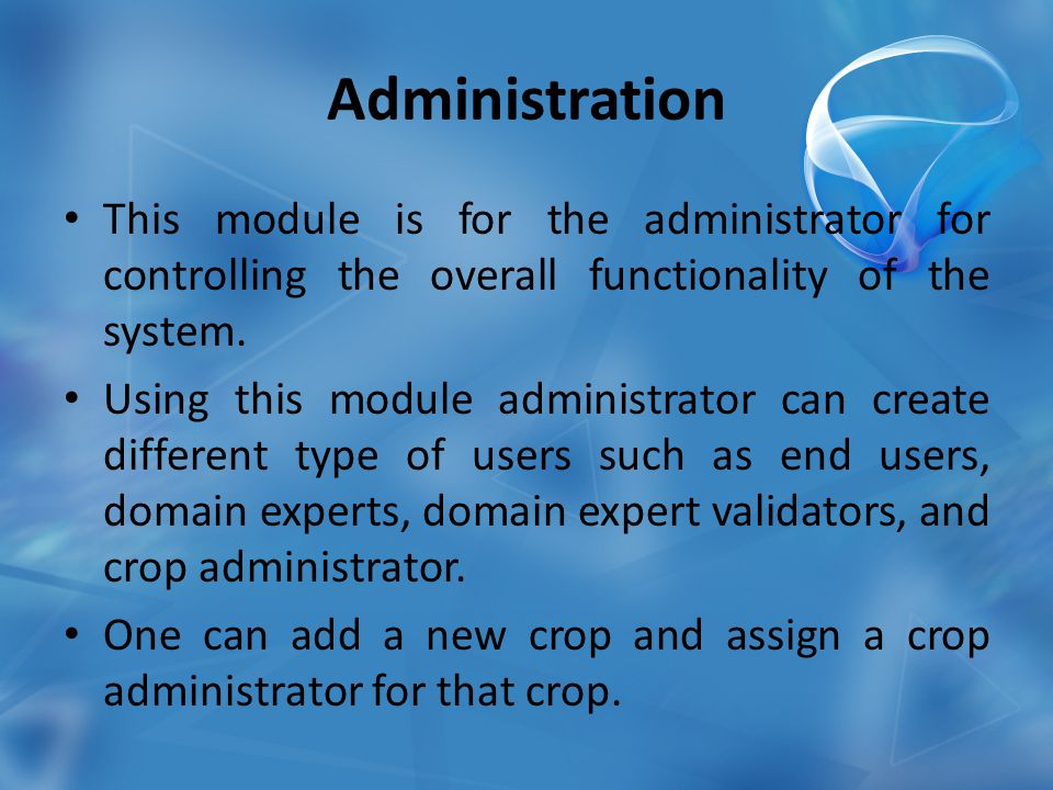Administration This module is for the administrator for controlling the overall functionality of the system.
