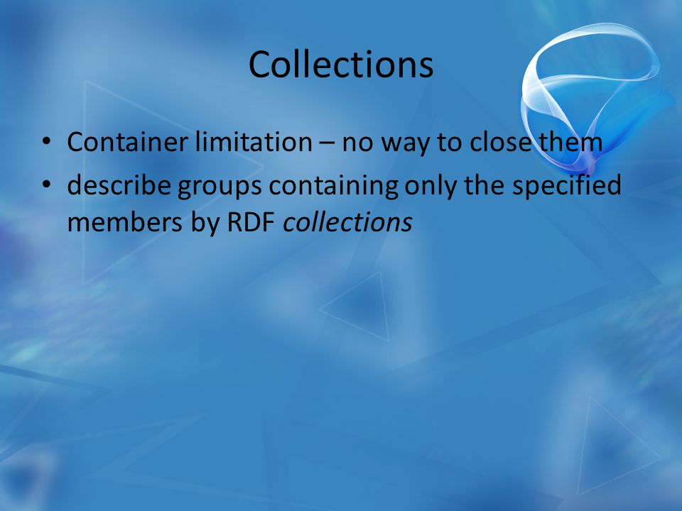 Collections Container limitation – no way to close them describe groups containing only the specified members by RDF collections