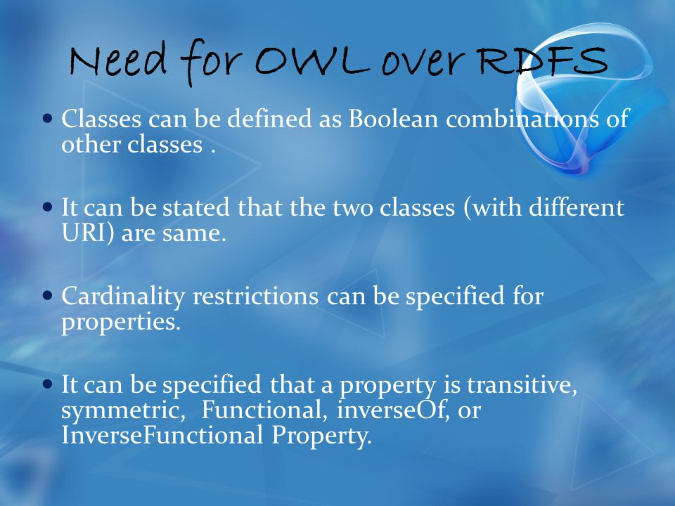 Need for OWL over RDFS Classes can be defined as Boolean combinations of other classes.