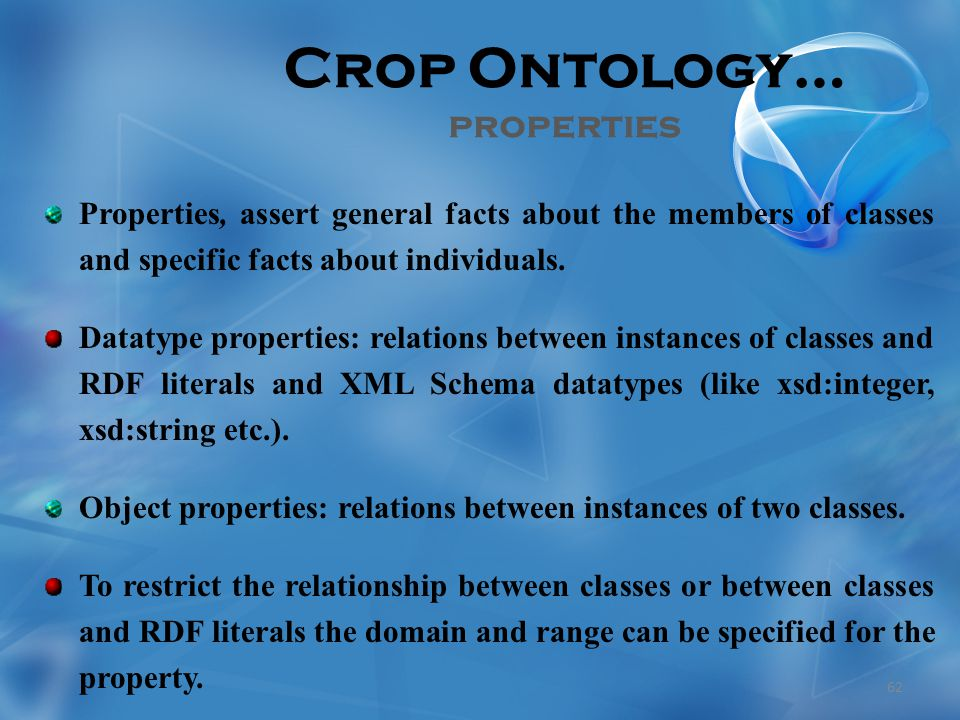 Crop Ontology… properties Properties, assert general facts about the members of classes and specific facts about individuals.