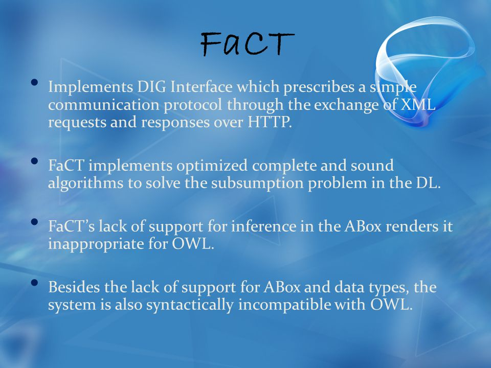 FaCT Implements DIG Interface which prescribes a simple communication protocol through the exchange of XML requests and responses over HTTP.