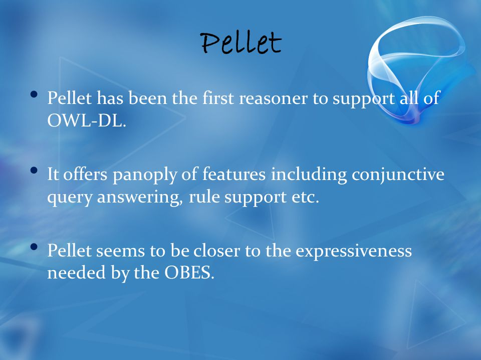 Pellet Pellet has been the first reasoner to support all of OWL-DL.