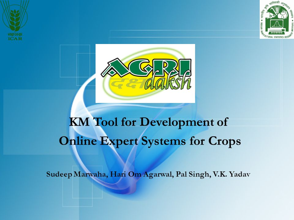 KM Tool for Development of Online Expert Systems for Crops Sudeep Marwaha, Hari Om Agarwal, Pal Singh, V.K.