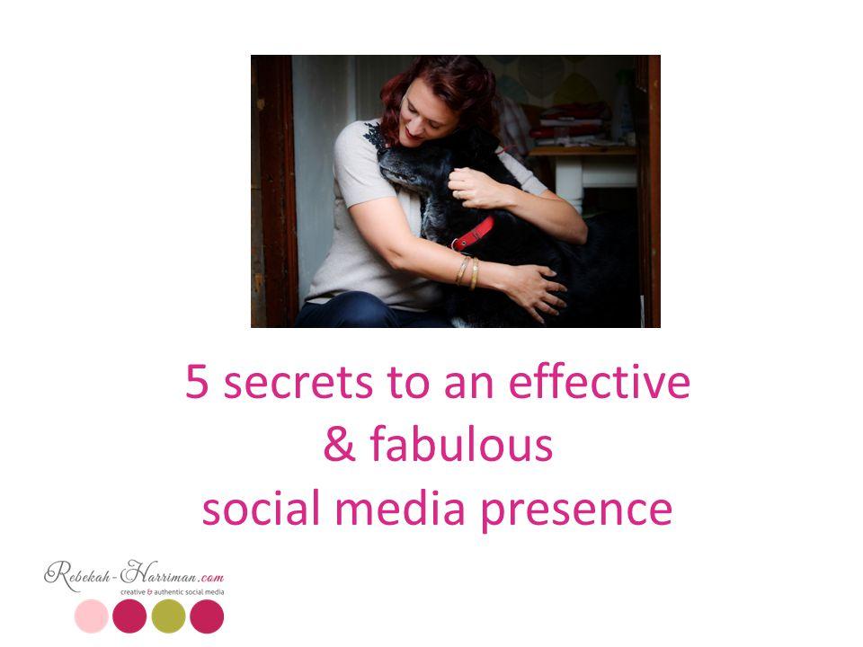 5 secrets to an effective & fabulous social media presence