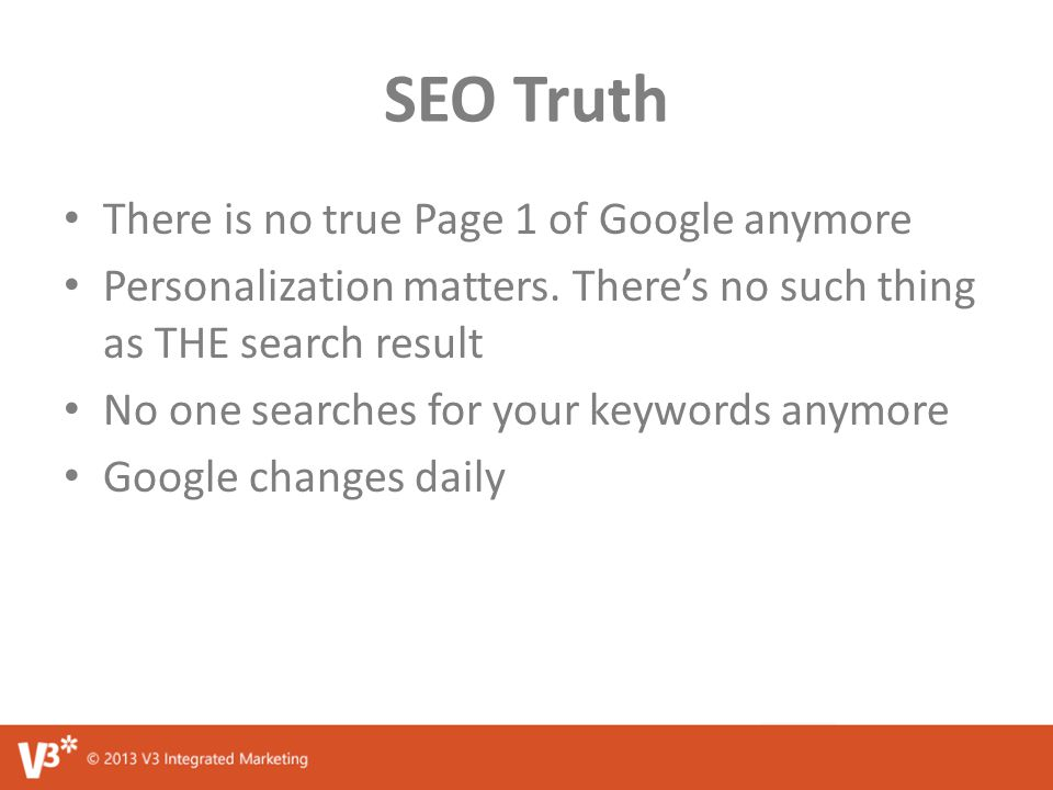 SEO Truth There is no true Page 1 of Google anymore Personalization matters.