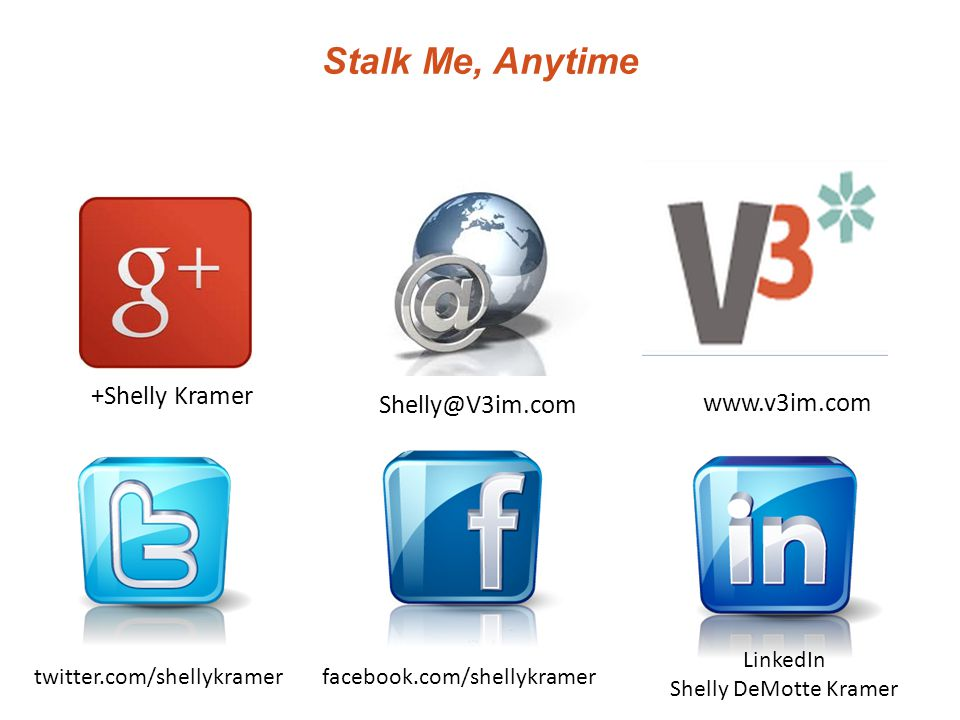Stalk Me, Anytime Shelly@V3im.com +Shelly Kramer LinkedIn Shelly DeMotte Kramer twitter.com/shellykramerfacebook.com/shellykramer www.v3im.com