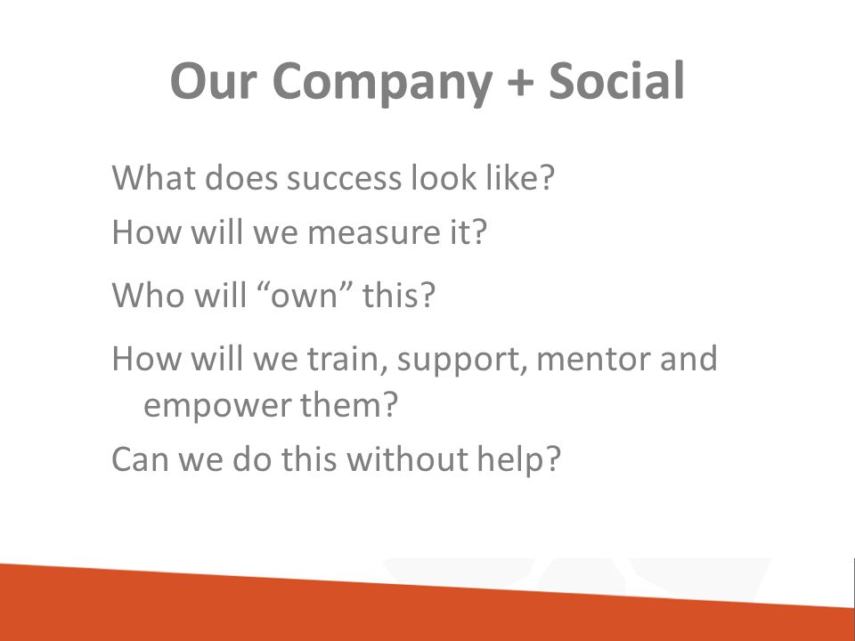Our Company + Social What does success look like. How will we measure it.