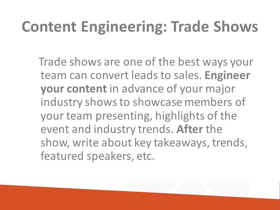 Content Engineering: Trade Shows Trade shows are one of the best ways your team can convert leads to sales.